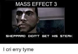Mass Effect Meme - mass effect 3 sheppard didn t get his steak i cri erry tyme crying