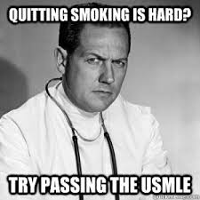 Usmle Meme - quitting smoking is hard try passing the usmle patronizing