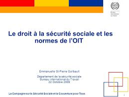 bureau securité sociale le droit à la sécurité sociale et les normes de l oit ppt
