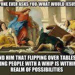 Flipping Tables Meme - jesus flipping tables meme awesomely luvvie