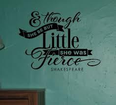 though she be but little she was fierce girls wall decal stickers and though she be but little she was fierce wall decal quote shakespeare loading zoom
