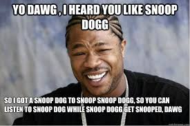 Yo Dog Meme - yo dawg i heard you like snoop dogg so i got a snoop dog to
