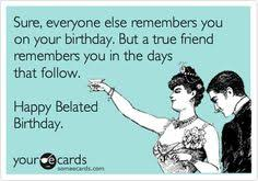 Belated Birthday Meme - search results for belated birthday ecards from free and funny