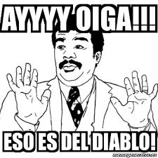 Memes Del Diablo - meme ay si ayyyy oiga eso es del diablo 305175