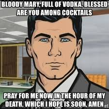 Bloody Mary Meme - bloody mary full of vodka blessed are you among cocktails pray