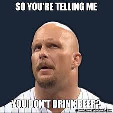 Stone Cold Meme - beer memes skeptical stone cold sippin pinterest beer