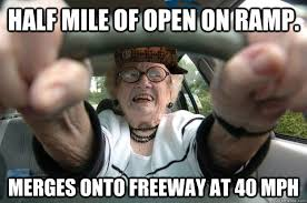 Old Lady College Meme - half mile of open on r merges onto freeway at 40 mph scumbag