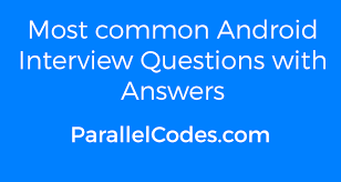 android layout interview questions most common android interview questions with answers parallelcodes