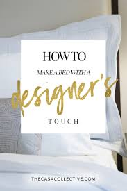 how to make a bed how to make a bed with a designer s touch the casa collective