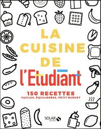 cuisine de l 騁udiant la cuisine de l étudiant 150 recettes faciles équilibrées