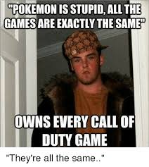 Op Meme - pokemon is stupid all the games are exactly the same owns every call