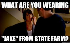 Jake State Farm Meme - jake from state farm what are you wearing jake from state farm i