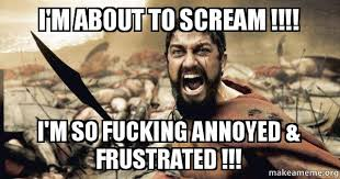 Frustrated Meme - i m about to scream i m so fucking annoyed frustrated