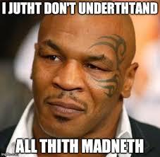 Lisp Meme - mike tyson meme combat sports and boxing humor funny shit