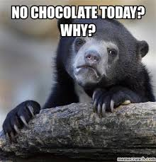 Chocolate Meme - chocolate today why