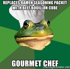 Foul Bachelor Frog Meme Generator - replaces ramen seasoning packet with beef bouillon cube gourmet chef