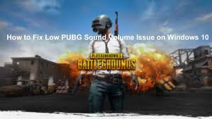 pubg quiet how to fix low pubg sound volume issue on windows 10 driver talent