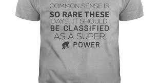 common sense is so rare these days it should be classified as a