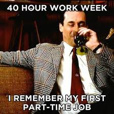 Mad Men Meme - 40 hour work week i remember my first part time job mad men