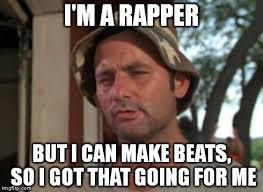 Rapper Meme - so i got that goin for me which is nice meme imgflip
