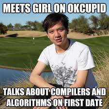 Ok Cupid Meme - meets girl on okcupid talks about compilers and algorithms on first