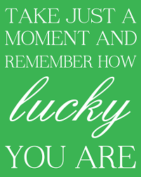 Lucky Home Take Just A Moment And Remember How Lucky You Are Free Printable