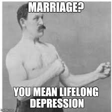Marriage Memes - overly manly man meme imgflip