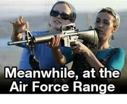 Airforce Memes - meanwhile at the air force range air force meme on me me