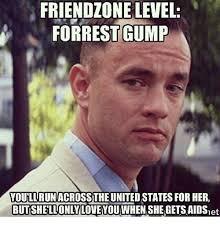 Friendzone Meme - friendzone level forrest gump voullrunacrosstheunitedstates for her