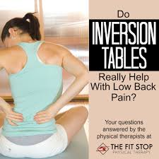 inversion table for lower back pain do inversion tables help back pain fit stop physical therapy