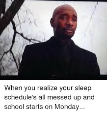 It S Messed Up Funny - when you realize your sleep schedule s all messed up and school