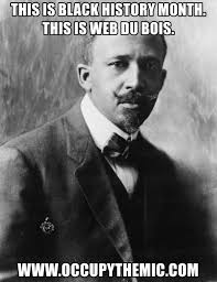 Black History Meme - this is black history month this is web du bois www occupythemic