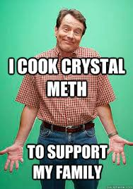 Crystal Meth Meme - i cook crystal meth to support my family innocent hal quickmeme