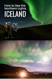 best time to go to iceland for northern lights 2017 4 days in iceland itinerary iceland northern lights hotel and