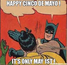 Meme Cinco De Mayo - happy cinco de mayo it s only may 1st meme batman slapping