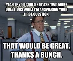 That Would Be Great Meme Maker - livememe com office space lumbergh