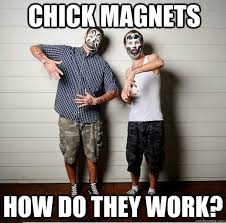 Magnets Meme - chick magnets how do they work juggalos quickmeme
