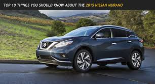 nissan murano old model top 10 things you should know about the 2015 nissan murano