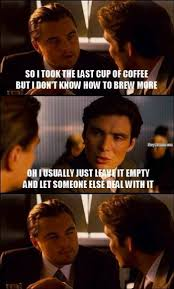 Pot Memes - every time the coffee pot gets low navy memes clean mandatory fun