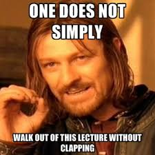 Clapping Meme - one does not simply walk out of this lecture without clapping
