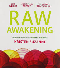 raw awakening your ultimate guide to the raw food diet kristen