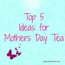 mother u0027s day tea ideas