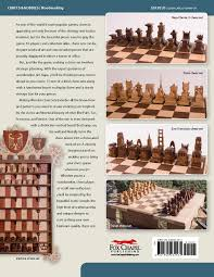 making wooden chess sets 15 one of a kind designs for the scroll