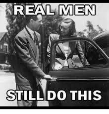 Real Men Meme - real men still do this meme on me me
