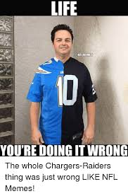 Chargers Raiders Meme - life id you re doing it wrong the whole chargers raiders thing was