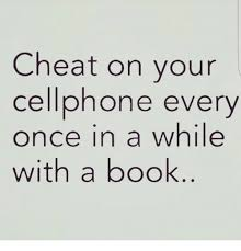 Cellphone Meme - cheat on your cellphone every once in a while with a book meme on
