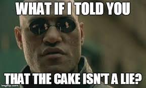 The Cake Is A Lie Meme - matrix morpheus meme imgflip