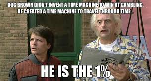 Doc Brown Meme - doc brown didn t invent a time machine to win at gambling he