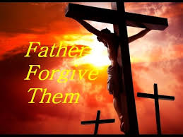 the words from jesus on the cross forgive them