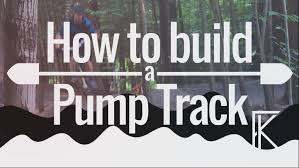 how to build a pump track building tips u0026 best practices youtube